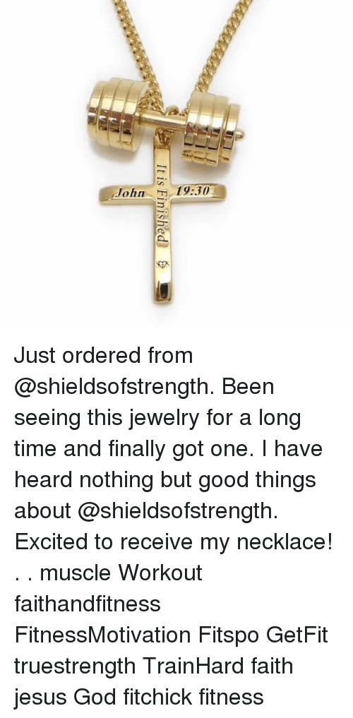 God, Jesus, and Memes: John19:30 Just ordered from @shieldsofstrength. Been seeing this jewelry for a long time and finally got one. I have heard nothing but good things about @shieldsofstrength. Excited to receive my necklace! . . muscle Workout faithandfitness FitnessMotivation Fitspo GetFit truestrength TrainHard faith jesus God fitchick fitness