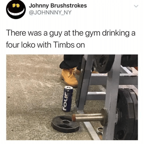 Drinking, Gym, and Four Loko: Johnny Brushstrokes  @JOHNNNY NY  There was a guy at the gym drinking a  four loko with Timbs on