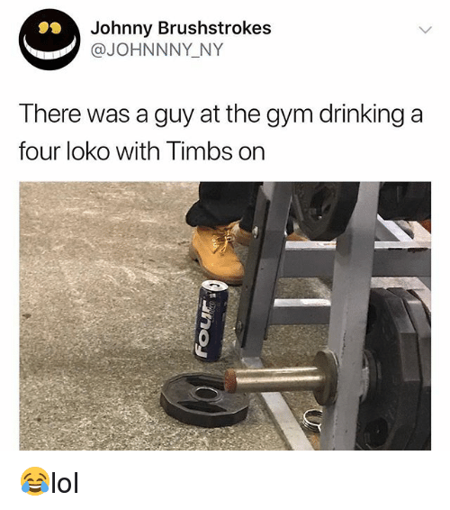 Drinking, Gym, and Memes: Johnny Brushstrokes  @JOHNNNY NY  There was a guy at the gym drinking a  four loko with Timbs on 😂lol