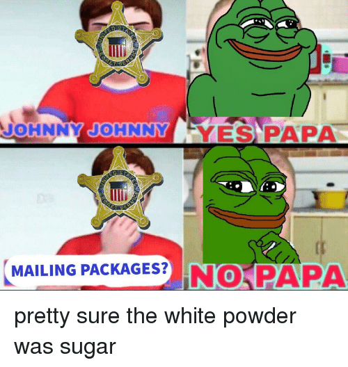 Sugar, White, and Dank Memes: JOHNNY JOHNNY YES PAPA  0  MAILING PACKAGESP NO PAPA  0