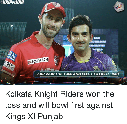 Memes, Bowl, and 🤖: JOHNSON  KKR WON THE TOSSAND ELECT TO FIELD FIRST Kolkata Knight Riders won the toss and will bowl first against Kings XI Punjab