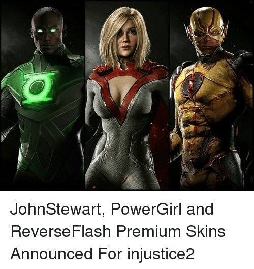 Memes, 🤖, and Skins: JohnStewart, PowerGirl and ReverseFlash Premium Skins Announced For injustice2