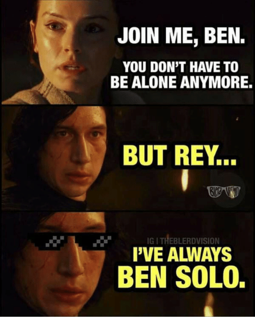Being Alone, Rey, and join.me: JOIN ME, BEN.  YOU DON'T HAVE TO  BE ALONE ANYMORE.  BUT REY.  IG I THEBLERDVISION  I'VE ALWAYS  BEN SOLO.