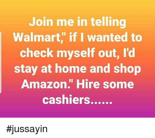 """Amazon, Dank, and Walmart: Join me in telling  Walmart,"""" if I wanted to  check myself out, I'd  stay at home and shop  Amazon."""" Hire some #jussayin"""