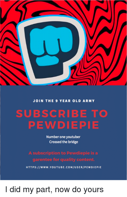 JOIN THE 9 YEAR OLD ARMY SUBSCRIBE TO PEWDIEPIE Number One