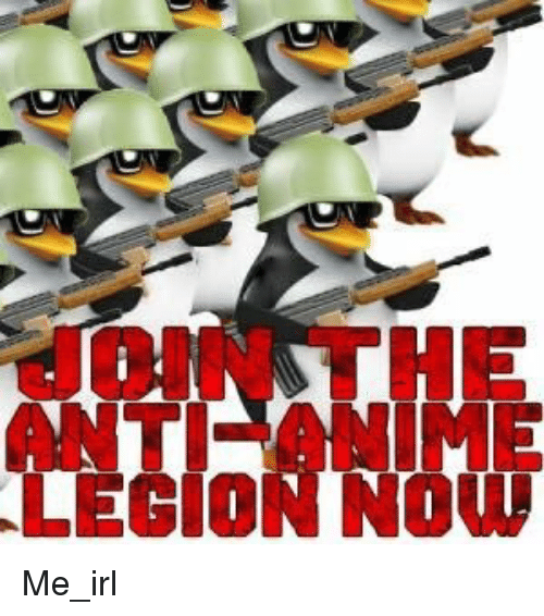 join-the-anti-anime-lecion-now-me-irl-42823159.png