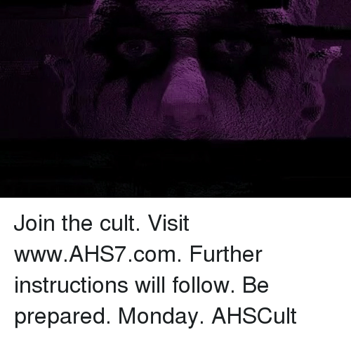 Memes, Monday, and 🤖: Join the cult. Visit www.AHS7.com. Further instructions will follow. Be prepared. Monday. AHSCult