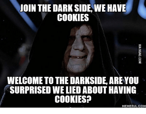 Image result for come to the darkside we got cookies meme