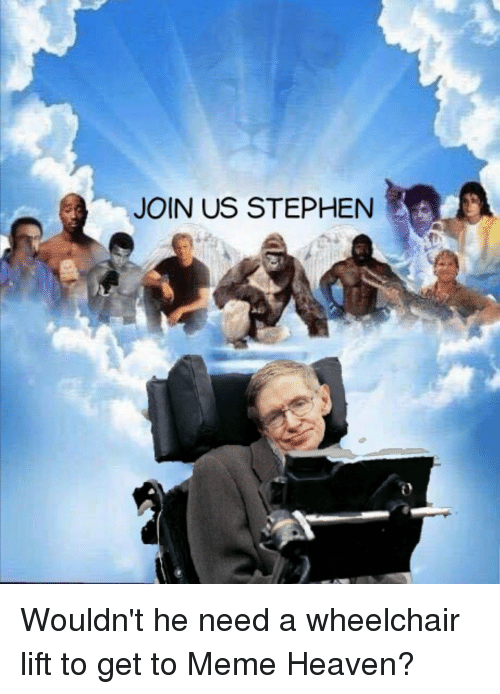 join us stephen wouldnt he need a wheelchair lift to 31545491 join us stephen heaven meme on me me