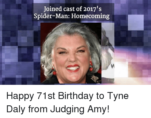Birthday, Memes, and Spider: Joined cast of 2017's  Spider-Man: Homecoming Happy 71st Birthday to Tyne Daly from Judging Amy!