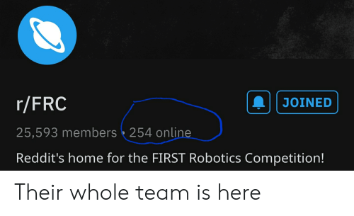 JOINED rFRC 25593 Members 254 Online Reddit's Home for the FIRST