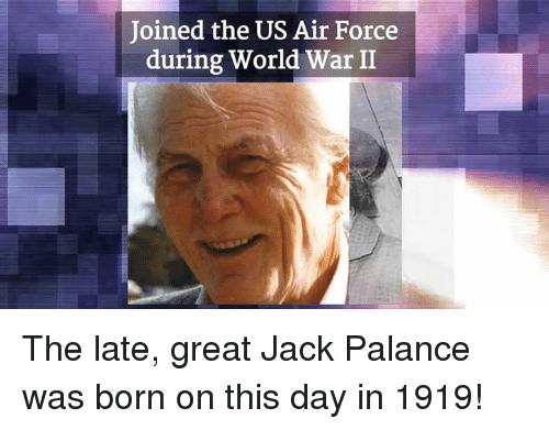 Memes, Air Force, and World: Joined the US Air Force  during World War II The late, great Jack Palance was born on this day in 1919!
