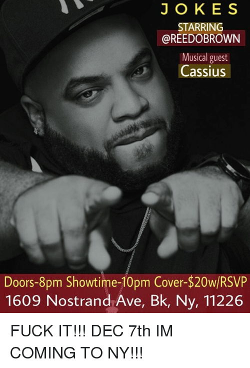Memes Fuck and Showtime JOK E S STARRING @REEDOBROWN Musical guest Cassius Doors  sc 1 st  Me.me & JOK E S STARRING Musical Guest Cassius Doors-8pm Showtime-10pm ... pezcame.com