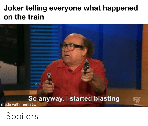 Joker, Train, and Dank Memes: Joker telling everyone what happened  on the train  So anyway, I started blasting  made with mematic Spoilers