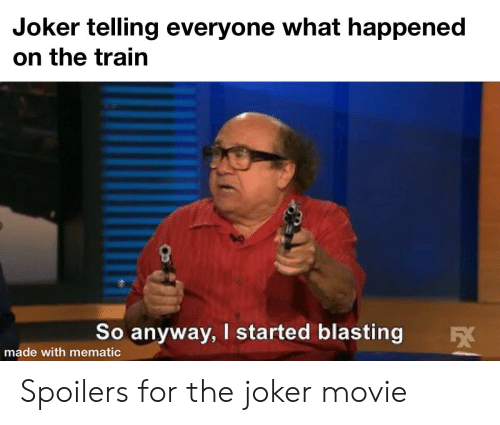 Joker, Reddit, and Movie: Joker telling everyone what happened  on the train  So anyway, I started blasting  made with mematic Spoilers for the joker movie