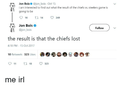 Lost, Chiefs, and Game: Jon Bois @jon bois Oct 15  i am interested to find out what the result of the chiefs vs. steelers game is  going to be  16  14  249  Jon Bois  @jon_bois  Follow  the result is that the chiefs lost  4:18 PM - 15 Oct 2017  10 Retweets 323 Likes  911 t 10 323