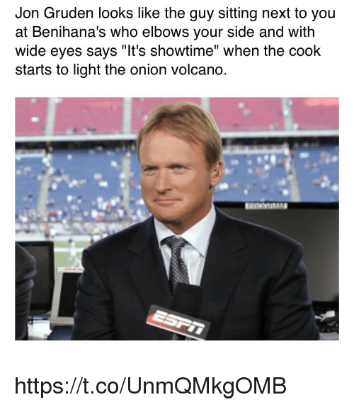 "Sports, The Onion, and Onion: Jon Gruden looks like the guy sitting next to you  at Benihana's who elbows your side and with  wide eyes says ""It's showtime"" when the cook  starts to light the onion volcano. https://t.co/UnmQMkgOMB"
