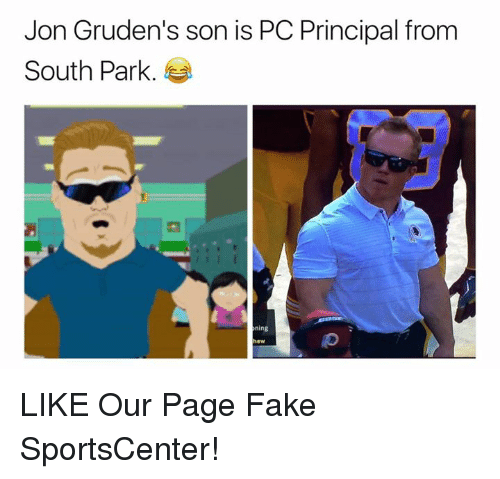 Fake, Nfl, and South Park: Jon Gruden's son is PC Principal from  South Park.  ning LIKE Our Page Fake SportsCenter!