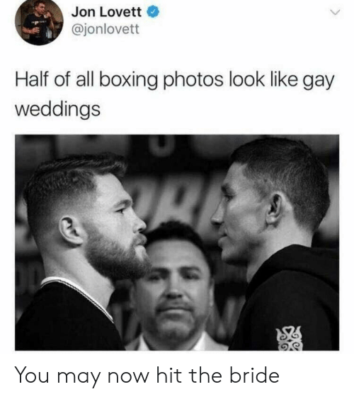 Boxing, Gay, and Photos: Jon Lovett  @jonlovett  Half of all boxing photos look like gay  weddings You may now hit the bride