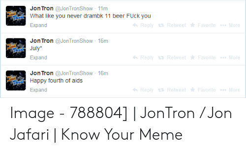 Jon Tron 11m What Like You Never Drambk 11 Beer FUck You