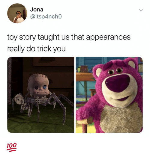 Toy Story, Dank Memes, and You: Jona  @itsp4ncho  toy story taught us that appearances  really do trick you 💯