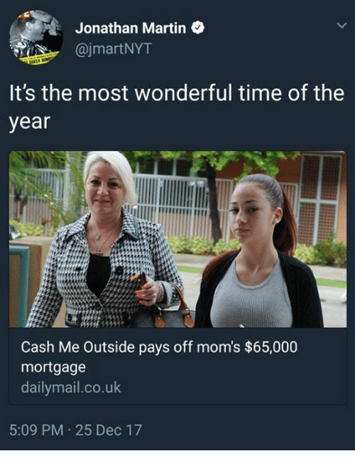 Martin, Moms, and Time: : Jonathan Martin  @jmartNYT  It's the most wonderful time of the  year  Cash Me Outside pays off mom's $65,000  mortgage  dailymail.co.uk  5:09 PM 25 Dec 17