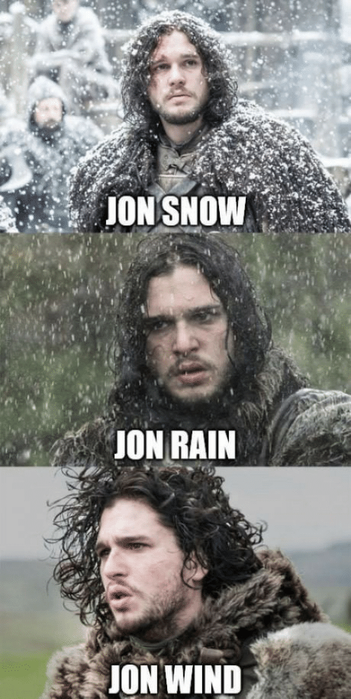 Rain, Wind, and Jon: JONSNOW  JON RAIN  JON WIND