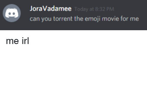 Emoji, Movie, and Today: JoraVadamee  Today at 8:32 PM  can you torrent the emoji movie for me