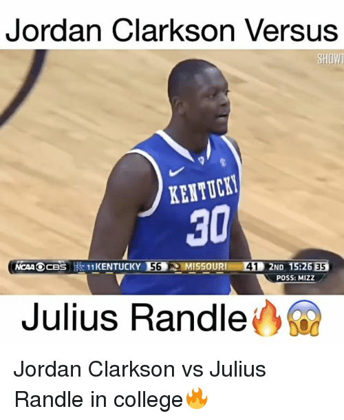 Jordan Clarkson, Jordans, and Memes: Jordan Clarkson Versus  SHOWT  KENTUCKT  30  2ND 15:26ES  NCAA OCBS  POSS: MIZZ  Julius Randle Jordan Clarkson vs Julius Randle in college🔥