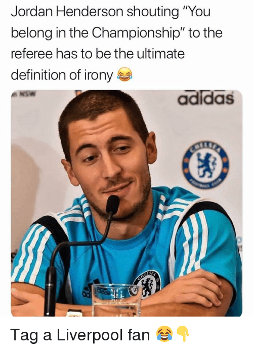 """Adidas, Memes, and Liverpool F.C.: Jordan Henderson shouting """"You  belong in the Championship"""" to the  referee has to be the ultimate  definition of irony  adidas Tag a Liverpool fan 😂👇"""