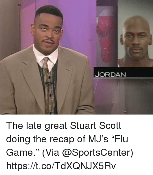 "Memes, SportsCenter, and Game: JORDAN The late great Stuart Scott doing the recap of MJ's ""Flu Game.""  (Via @SportsCenter)  https://t.co/TdXQNJX5Rv"