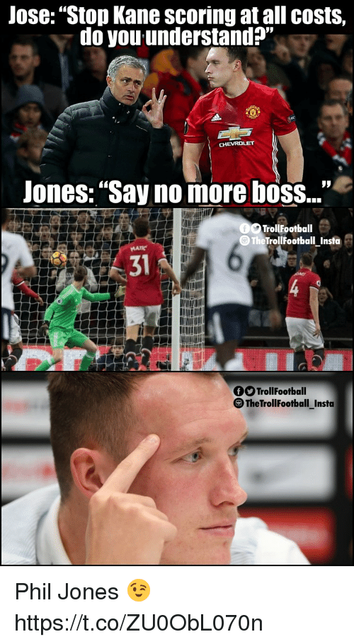 "Memes, Say No More, and 🤖: Jose: ""Stop Kane scoring at all costs,  do you understand?""  Jones: ""Say no more boss...""  TrollFootball  The TrollFootball Insfa  31  O TrollFootball  TheTrollFootball_Insta Phil Jones 😉 https://t.co/ZU0ObL070n"