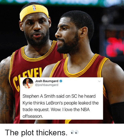 Basketball, Golden State Warriors, and Love: Josh Baumgard  @joshbaumgard  Stephen A Smith said on SC he heard  Kyrie thinks LeBron's people leaked the  trade request. Wow. I love the NBA  offseason. The plot thickens. 👀