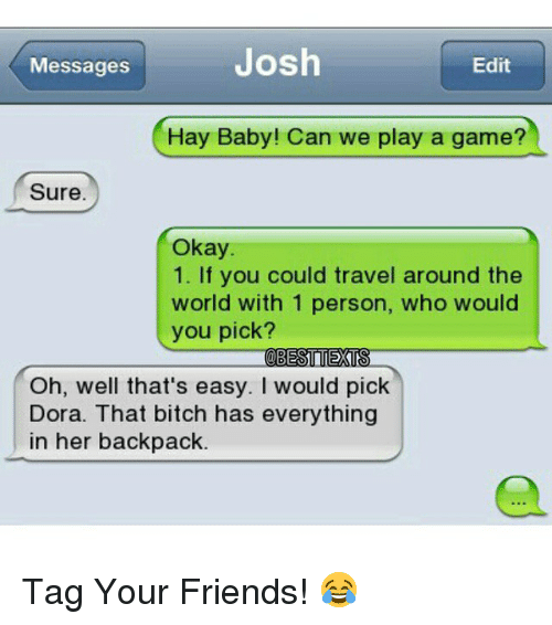 josh edit messages hay baby can we play a game sure okay 1 if you