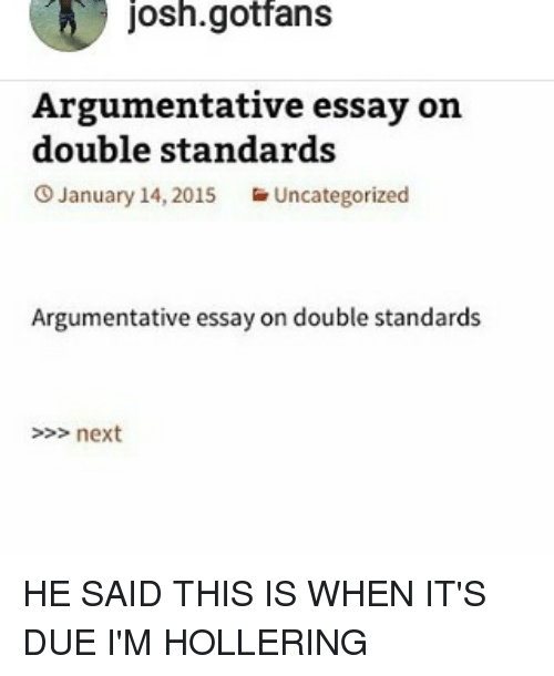 argumentative essay on double standards Argumentative thesis statement examples of thesis statement for an argumentative essay the only correct solution it creates a double-standard for the moral.