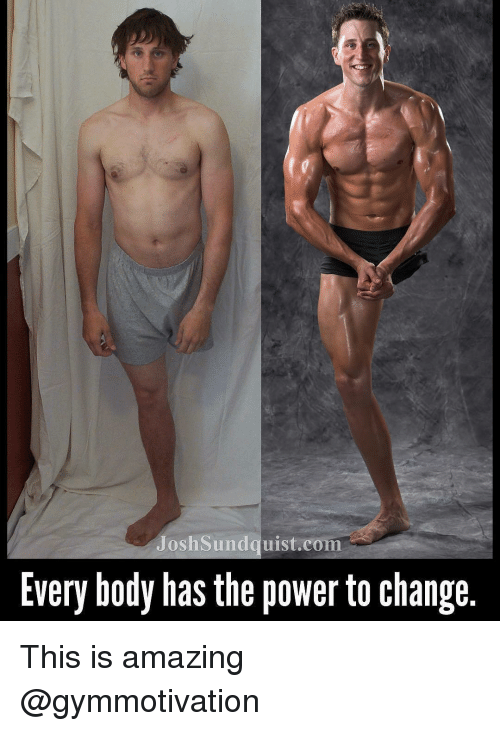 Memes, Power, and Amazing: Josh Sundquist com  Every body has the power to change This is amazing @gymmotivation
