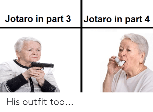 Jotaro in Part 3 Jotaro in Part 4 His Outfit Too | Too Meme