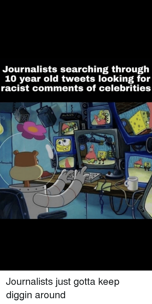 SpongeBob, Racist, and Old: Journalists searching through  10 year old tweets looking for  racist comments of celebrities  CO