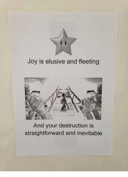 Nihilist, Joy, and Destruction: Joy is elusive and fleeting  And your destruction is  straightforward and inevitable