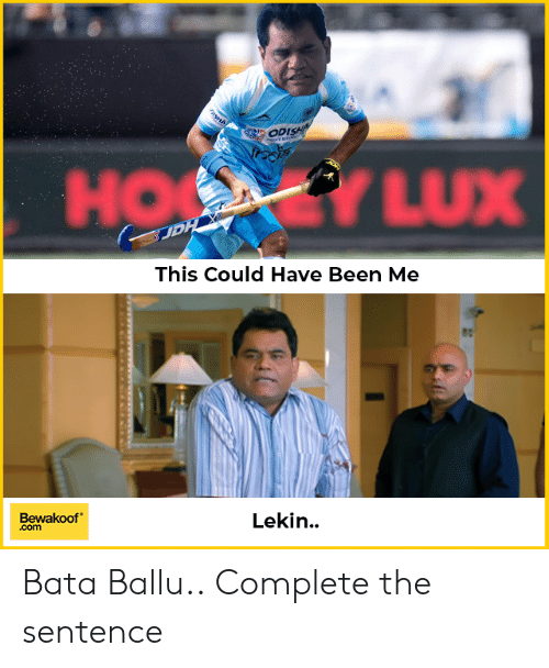 Memes, Been, and 🤖: JP  This Could Have Been Me  Bewakoof  .com  Lekin.. Bata Ballu.. Complete the sentence