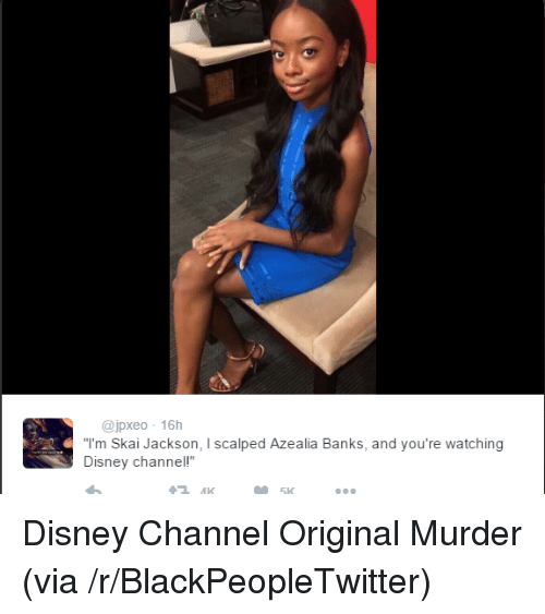 """Blackpeopletwitter, Disney, and Banks: @jpxeo 16h  I'm Skai Jackson, I scalped Azealia Banks, and you're watching  Disney channell""""  5K <p>Disney Channel Original Murder (via /r/BlackPeopleTwitter)</p>"""