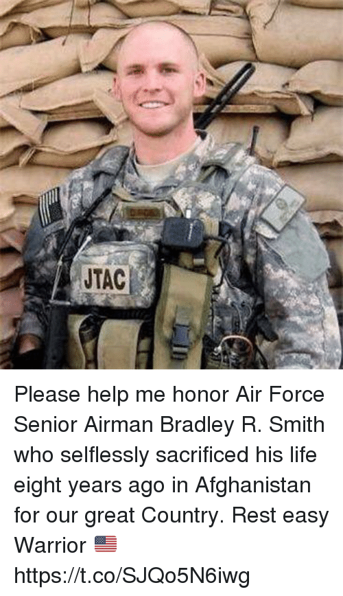 Life, Memes, and Afghanistan: JTAC Please help me honor Air Force Senior Airman Bradley R. Smith who selflessly sacrificed his life eight years ago in Afghanistan for our great Country. Rest easy Warrior 🇺🇸 https://t.co/SJQo5N6iwg