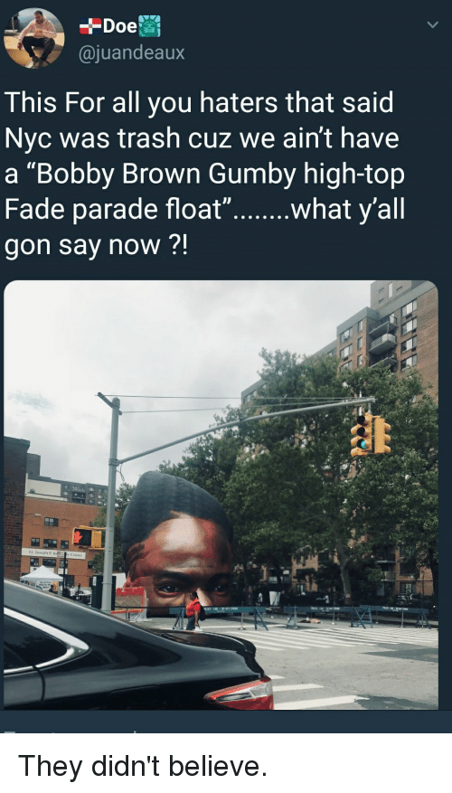 "Blackpeopletwitter, Funny, and Trash: @juandeaux  This For all you haters that said  Nyc was trash cuz we ain't have  a ""Bobby Brown Gumby high-top  gon say now ?!  Center They didn't believe."