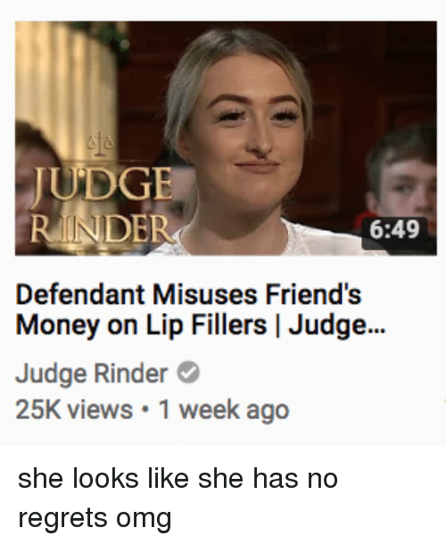 Friends, Money, and Omg: JUDGE  6:49  Defendant Misuses Friend's  Money on Lip Fillers | Judge...  Judge Rinder  25K views 1 week ago she looks like she has no regrets omg