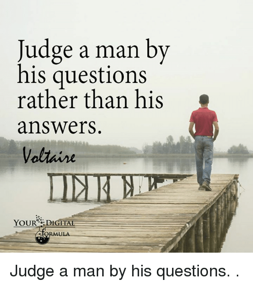 Image result for judge a man by his questions rather than by his answers