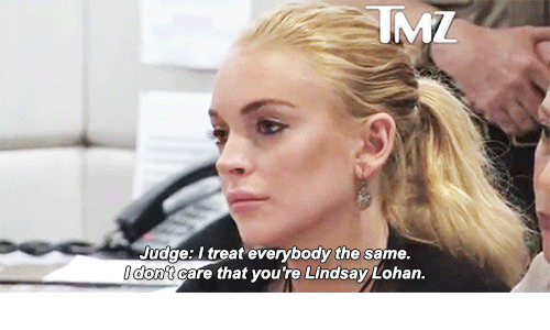 Lindsay Lohan, Judge, and Youre: Judge: I treat everybody the same  don't care that you're Lindsay Lohan