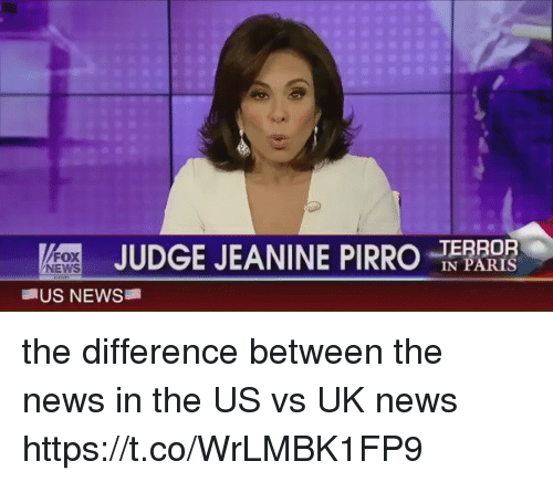 Funny, News, and Paris: JUDGE JEANINE PIRRO  IN PARIS  US NEWS the difference between the news in the US vs UK news https://t.co/WrLMBK1FP9
