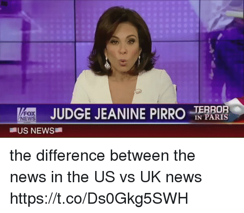 News, Paris, and Relatable: JUDGE JEANINE PIRRO  IN PARIS  US NEWS the difference between the news in the US vs UK news https://t.co/Ds0Gkg5SWH