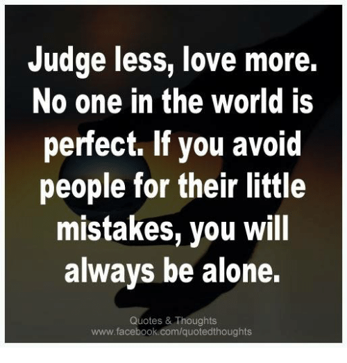 Judge Less Love More No One In The World Is Perfect If You Avoid