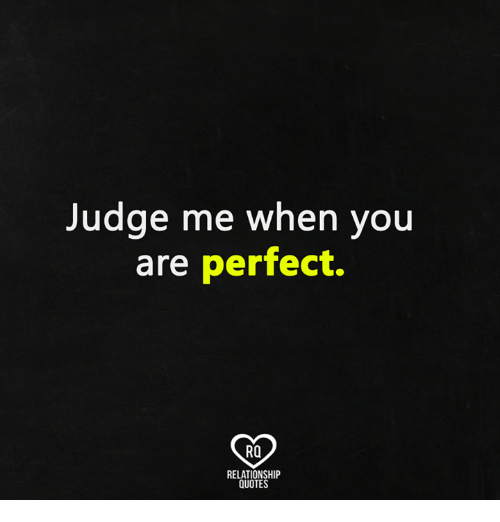 Judge Me When You Are Perfect RQ RELATIONSHIP QUOTES | Meme ...